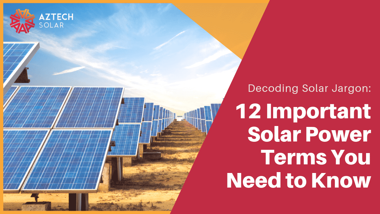 Decoding Solar Jargon: 12 Important Solar Power Terms You Need to Know