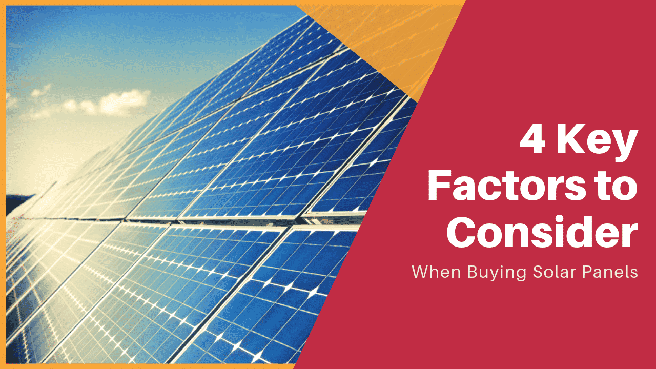 4 Key Factors to Consider When Buying Solar Panels