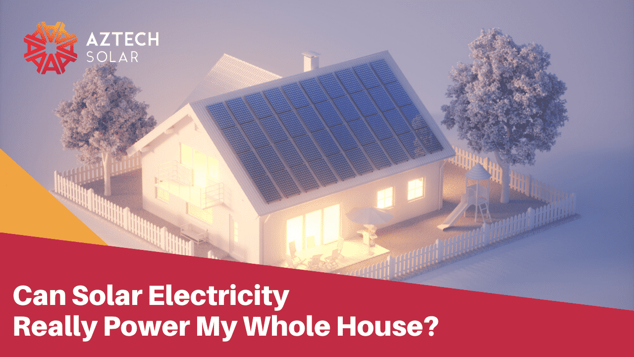 Can Solar Electricity Really Power My Whole House - Solar