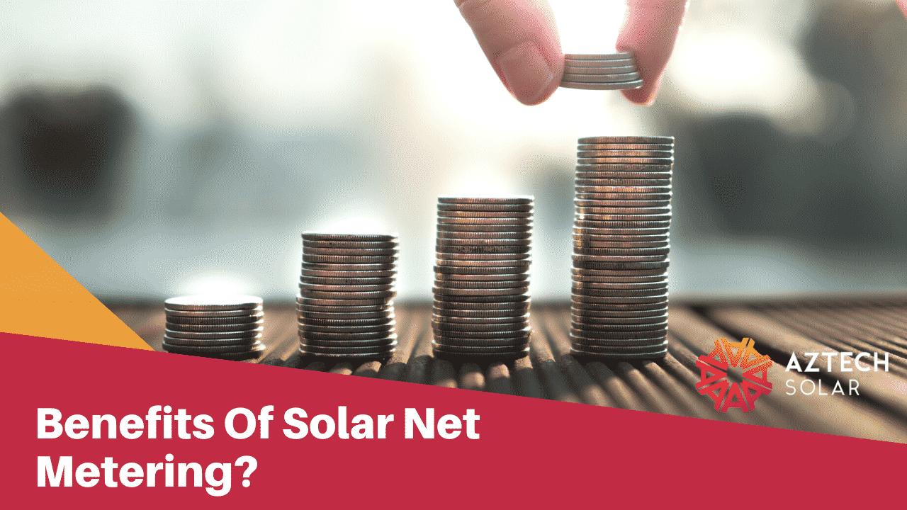Benefits Of Solar Net Metering?