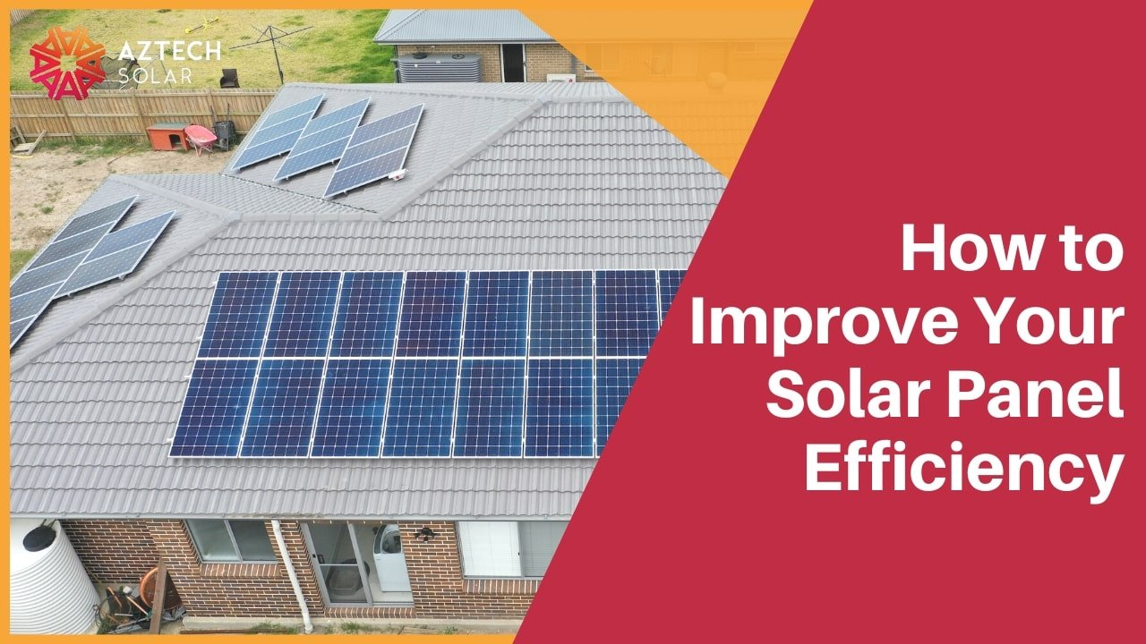 How to Improve Your Solar Panel Efficiency -