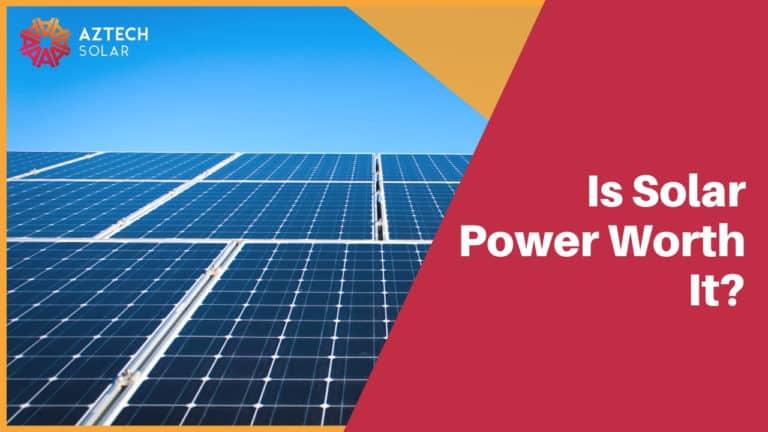 Is Solar Power Worth It