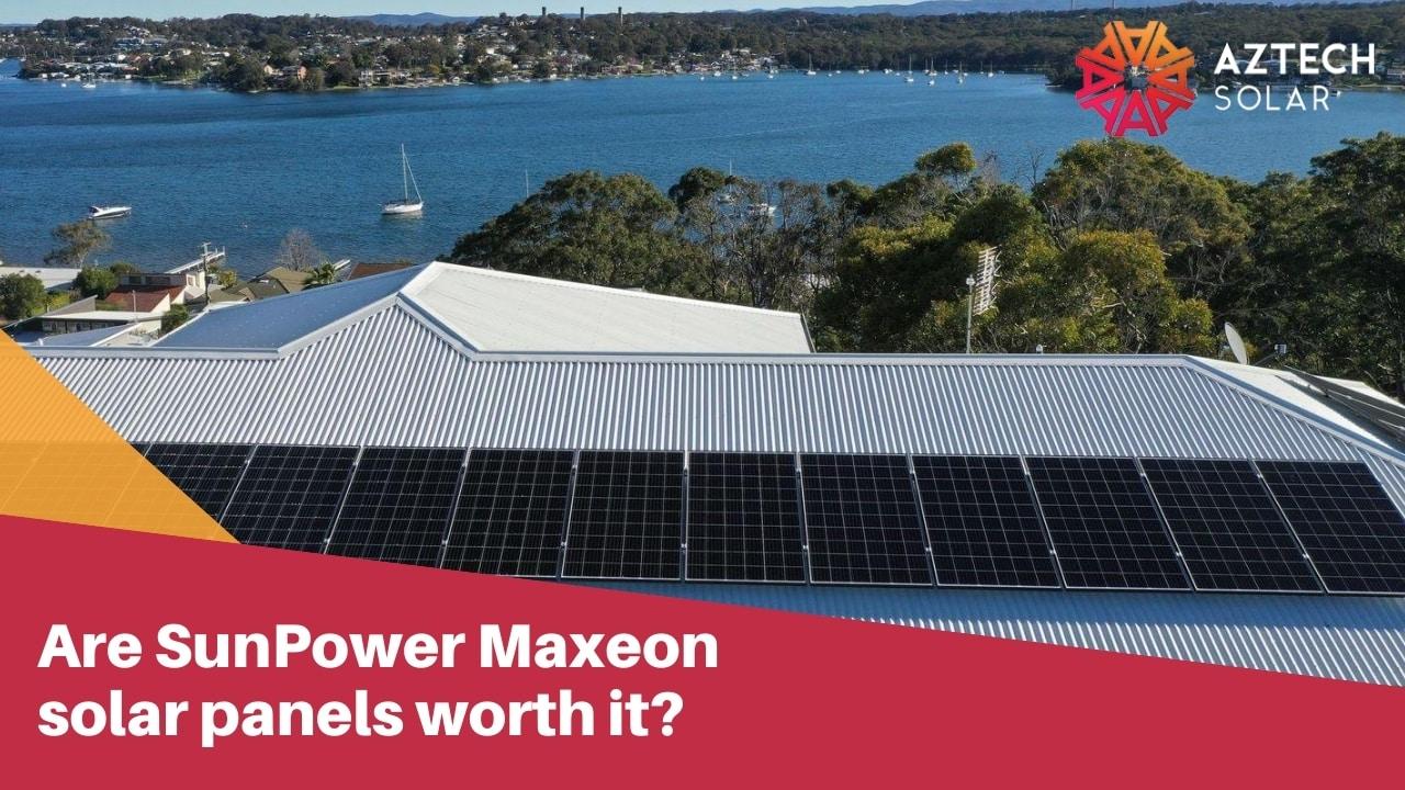 Are SunPower Maxeon solar panels worth it