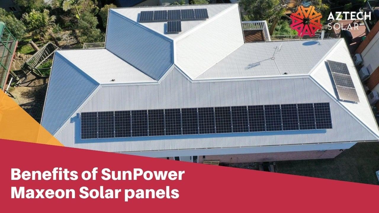 Benefits of SunPower Maxeon Solar panels.