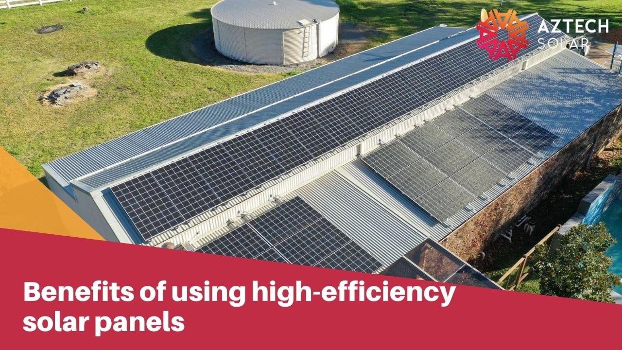 Benefits of using high-efficiency solar panels