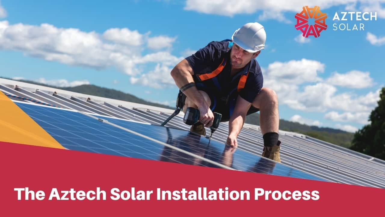 The Aztech Solar Installation Process