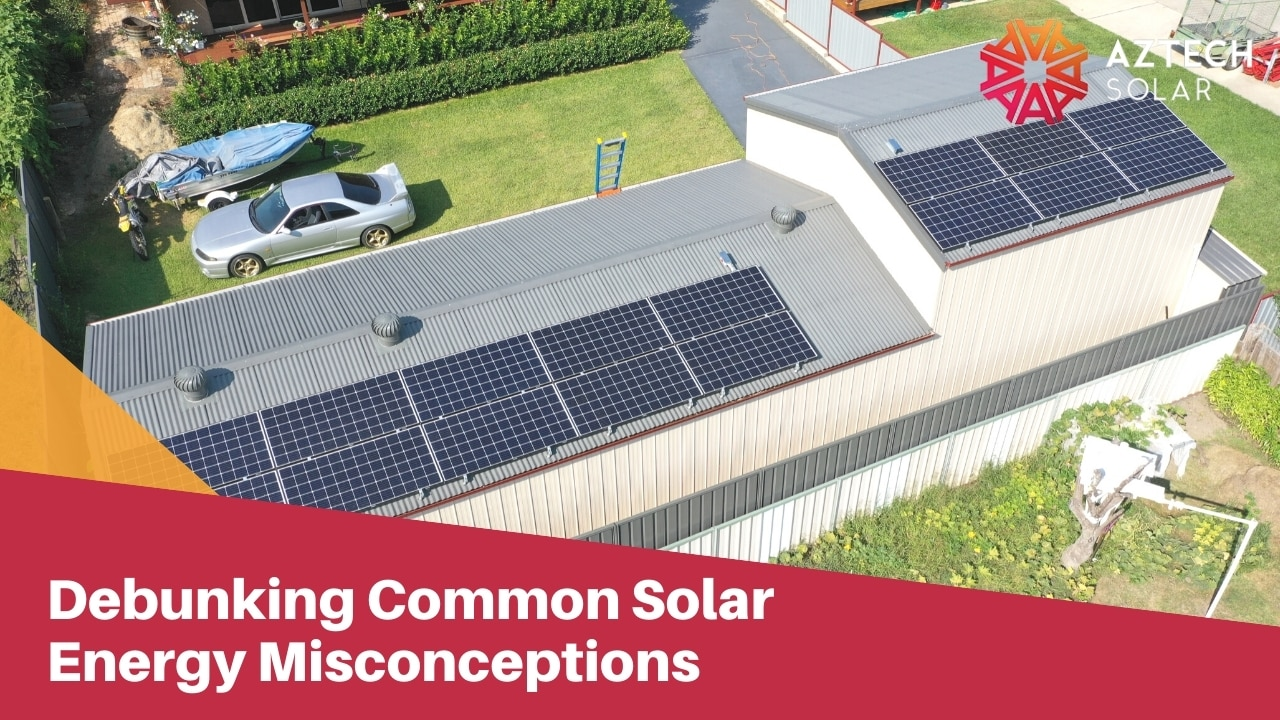 Debunking Common Solar Energy Misconceptions