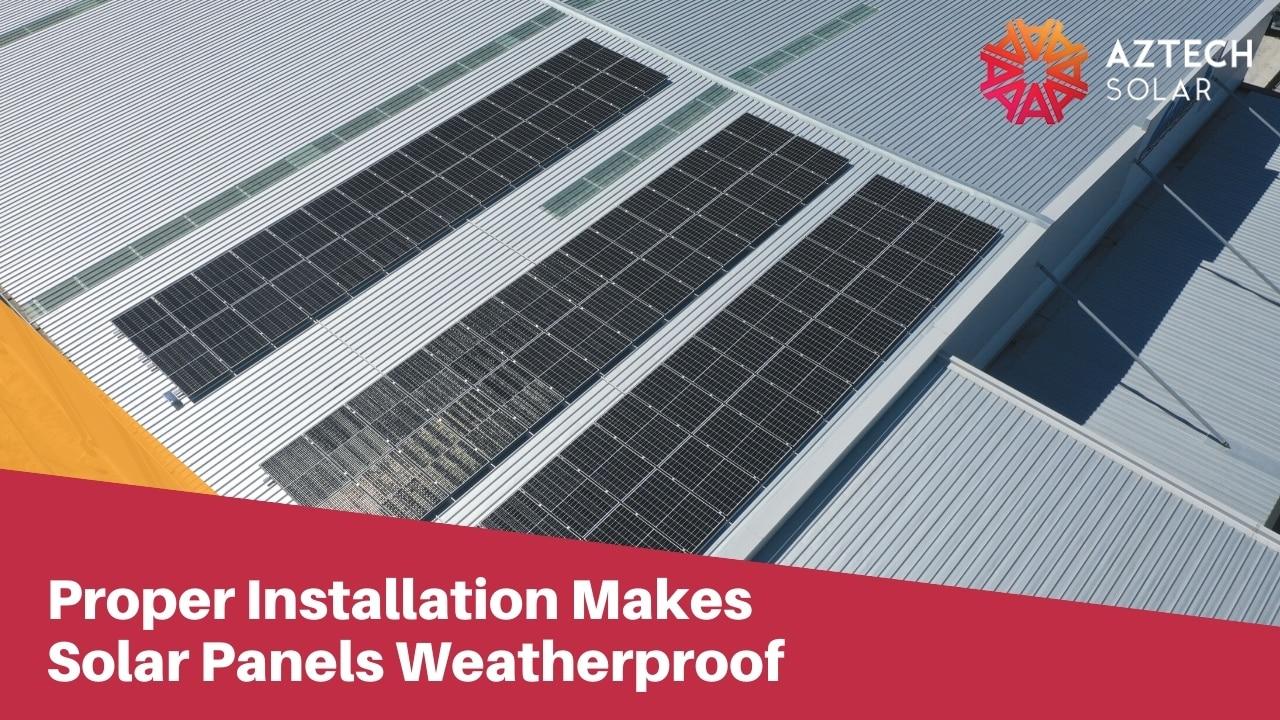 Proper Installation Makes Solar Panels Weatherproof