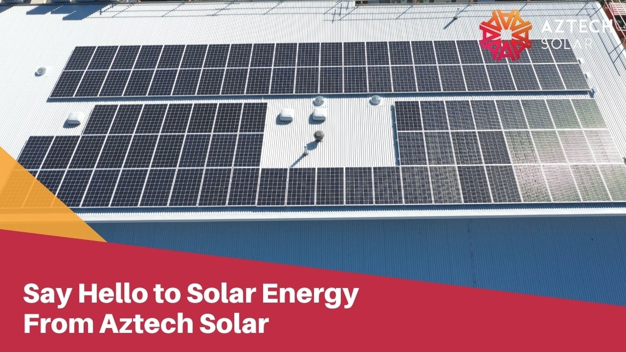 Say Hello to Solar Energy From Aztech Solar