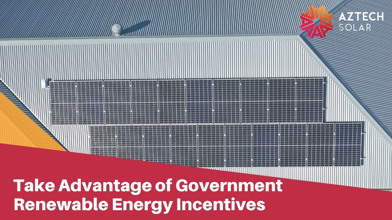 Take Advantage of Government Renewable Energy Incentives