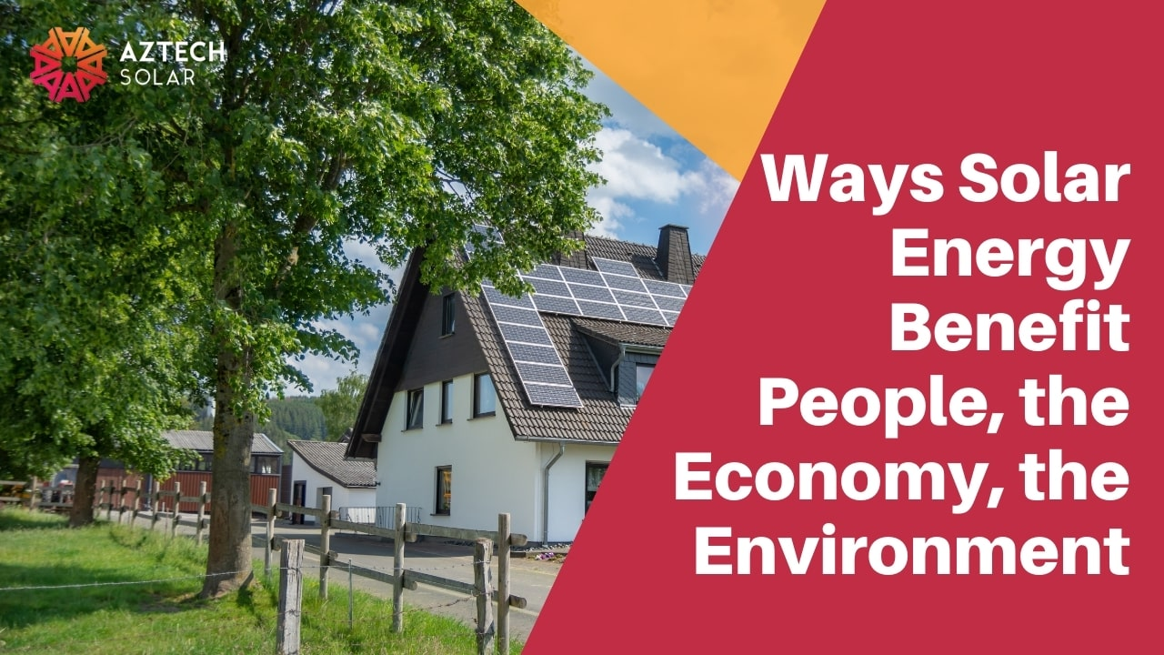 Ways Solar Energy Benefit People, the Economy, the Environment