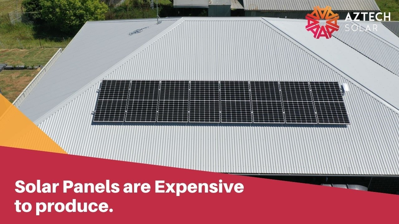 Solar Panels are Expensive to produce.