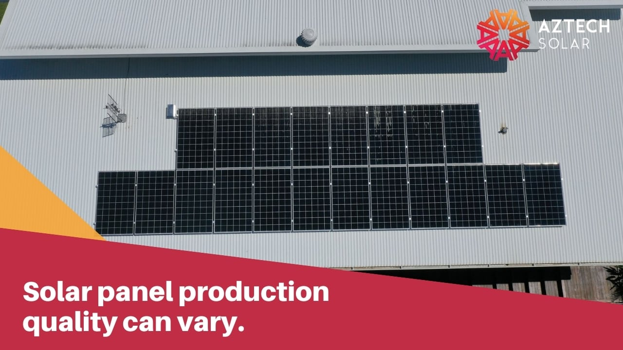 Solar panel production quality can vary.