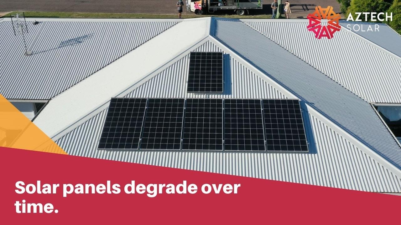 Solar panels degrade over time.