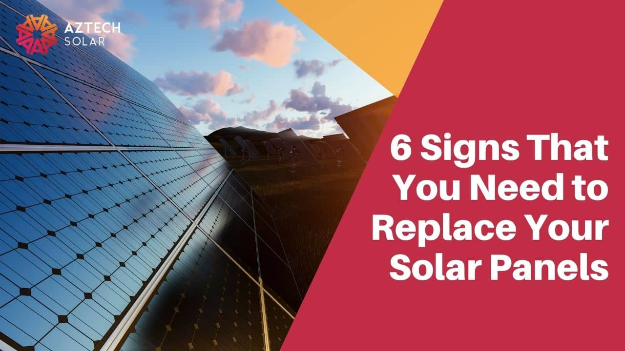 6 Signs That You Need to Replace Your Solar Panels