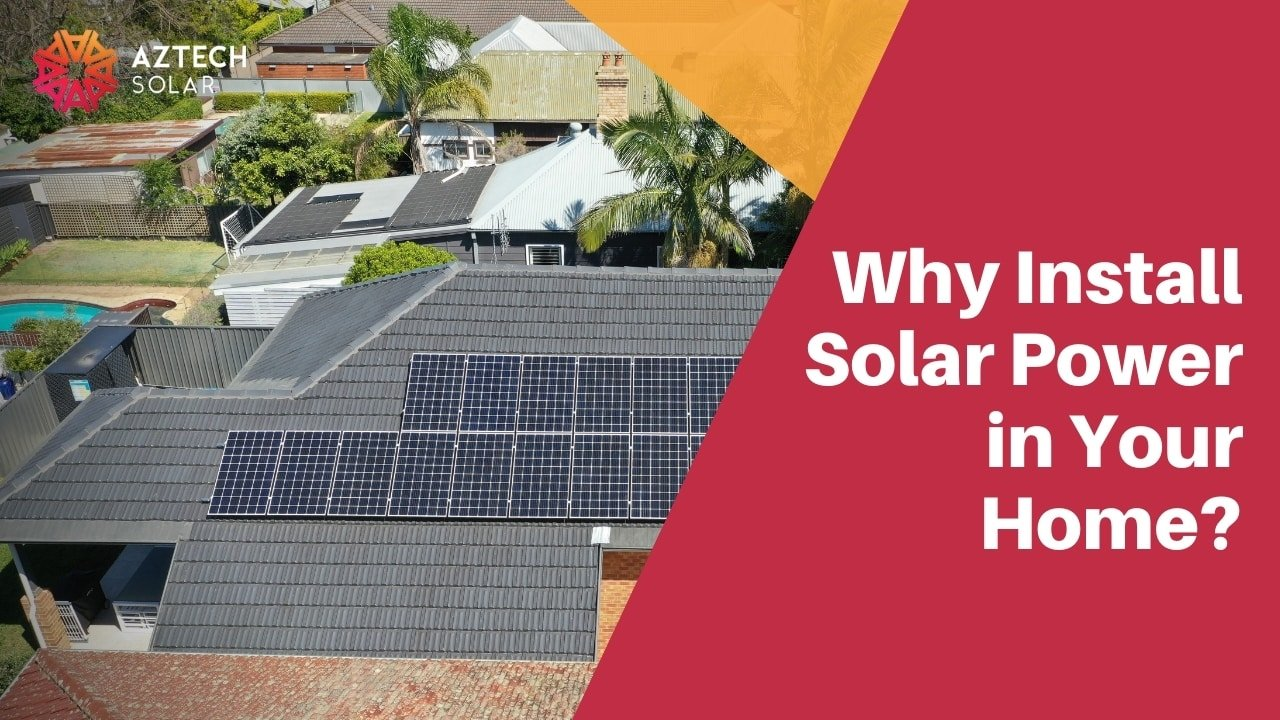 Why Install Solar Power in Your Home