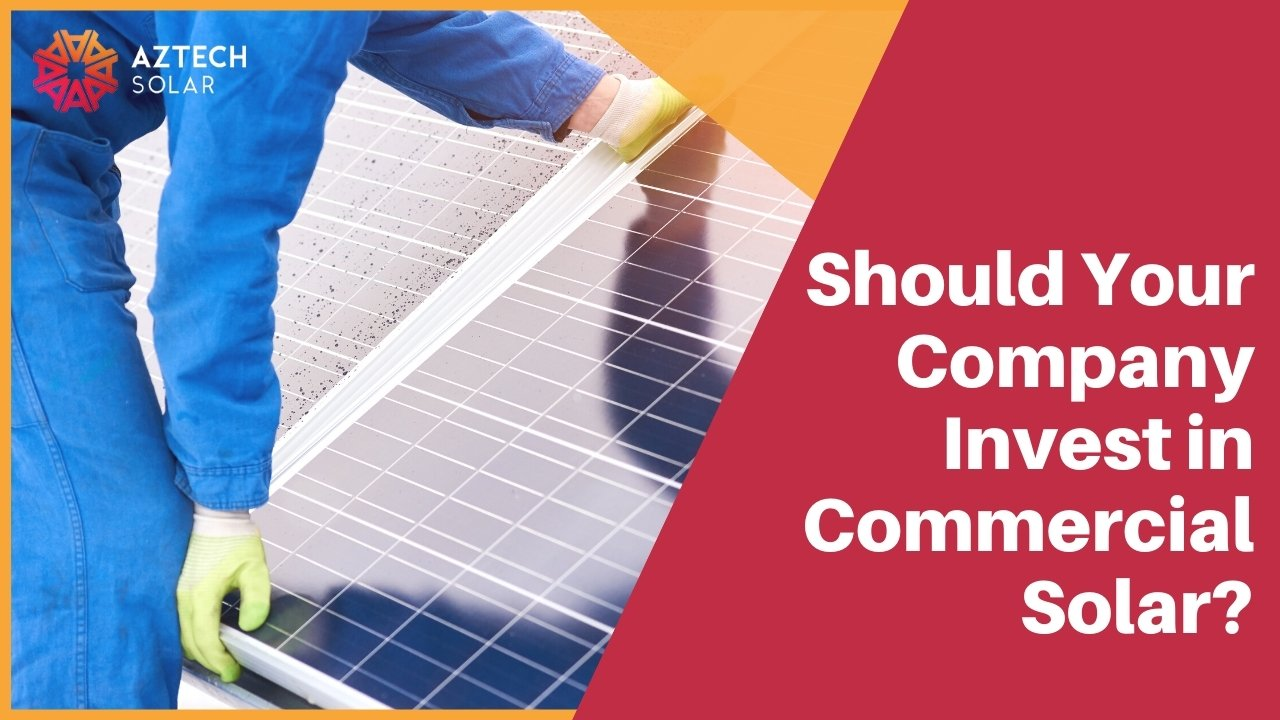 Should Your Company Invest in Commercial Solar?