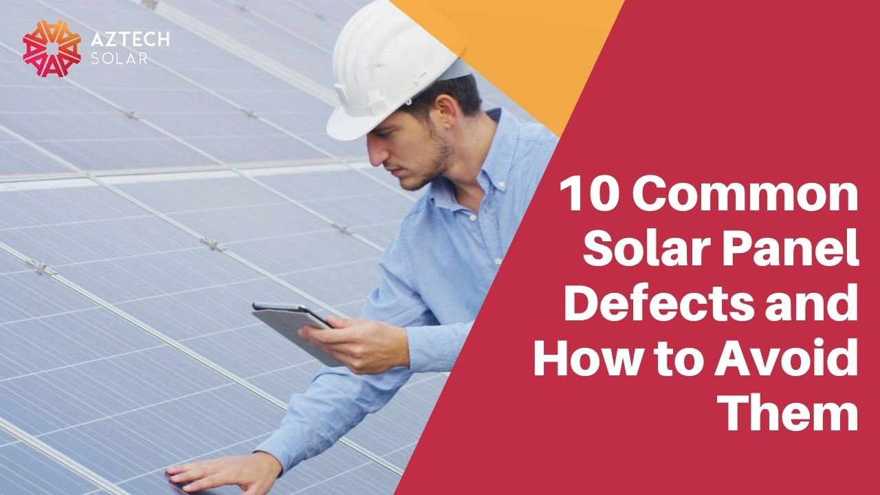 10 Common Solar Panel Defects and How to Avoid Them
