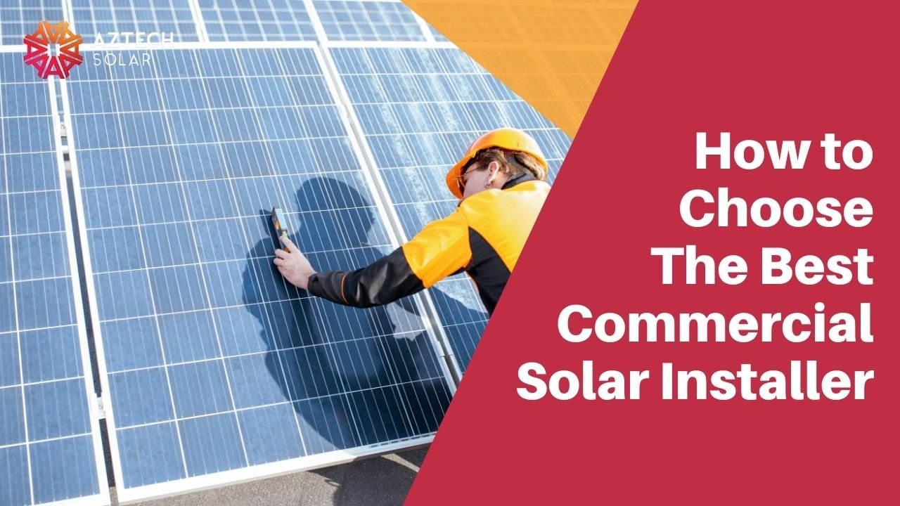 How to Choose The Best Commercial Solar Installer