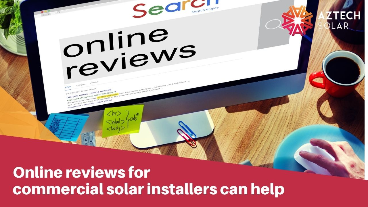 Online reviews for commercial solar installers can help