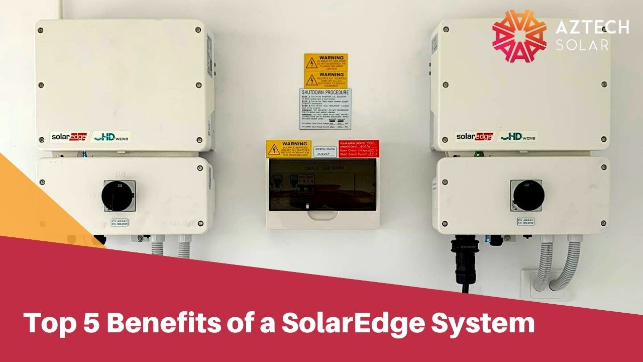 Top 5 Benefits of a SolarEdge System