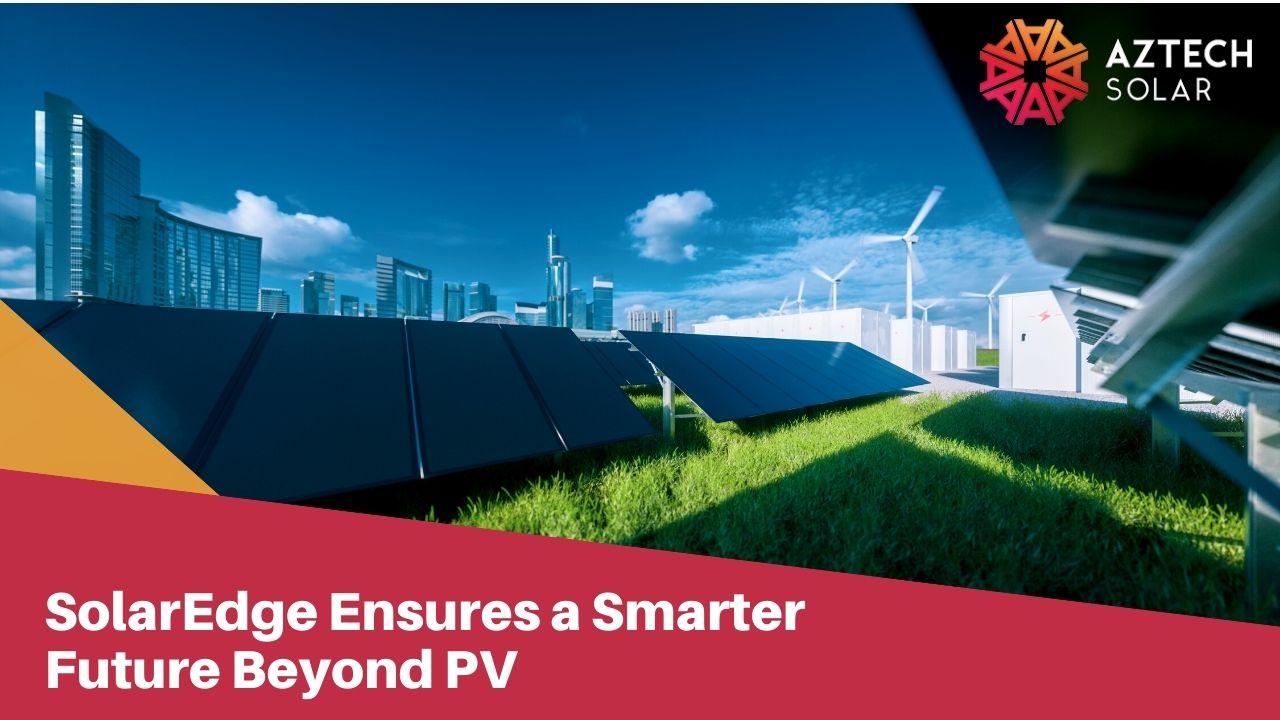 SolarEdge Ensures a Smarter Future Beyond PV