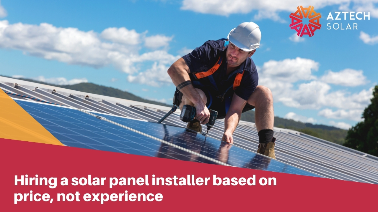 Hiring a solar panel installer based on price, not experience