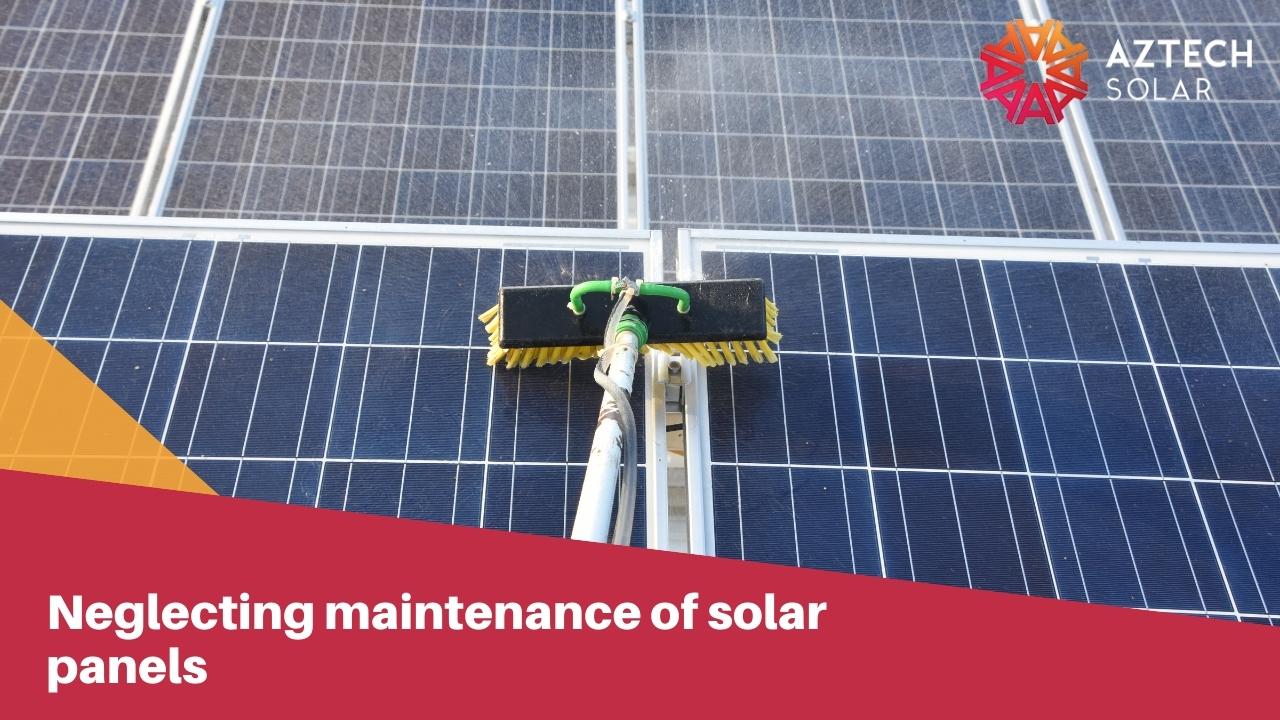 Neglecting maintenance of solar panels