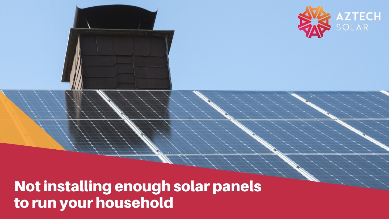 Not installing enough solar panels to run your household
