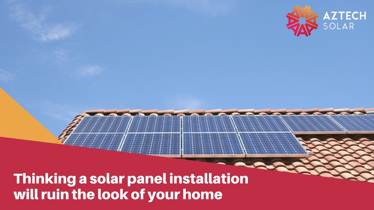 Thinking a solar panel installation will ruin the look of your home